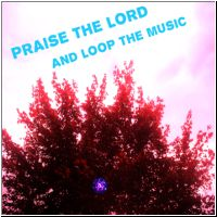 Praise The Lord And Loop The Music front cover